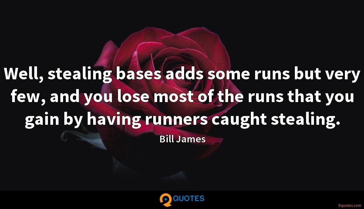 Well, stealing bases adds some runs but very few, and you lose most of the runs that you gain by having runners caught stealing.