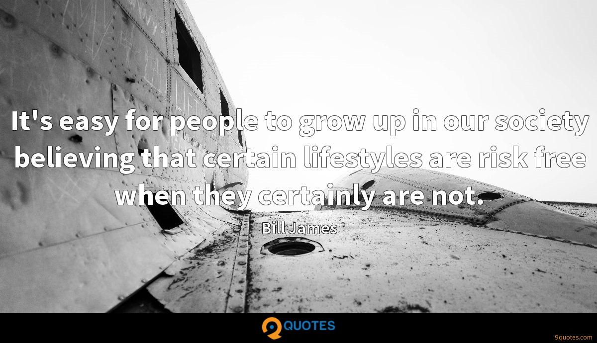 It's easy for people to grow up in our society believing that certain lifestyles are risk free when they certainly are not.