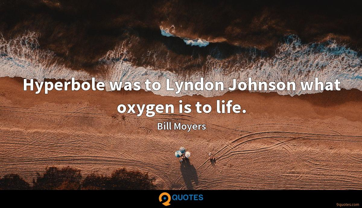 Hyperbole was to Lyndon Johnson what oxygen is to life.