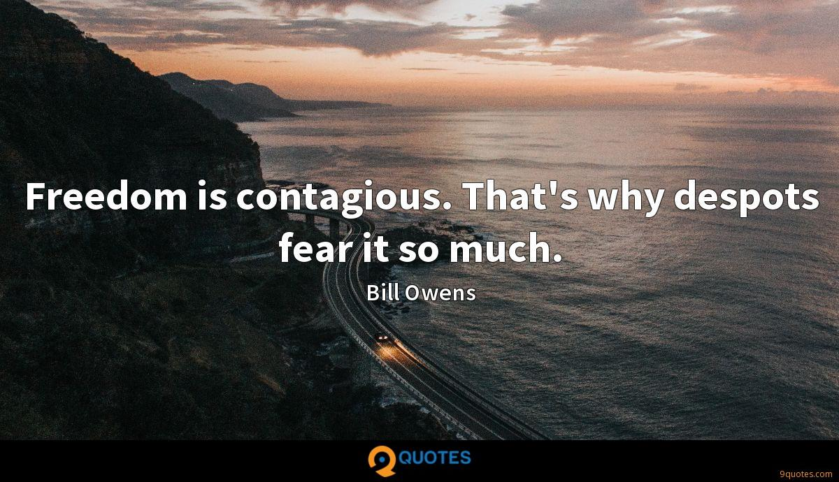 Freedom is contagious. That's why despots fear it so much.