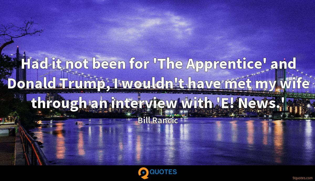 Had it not been for 'The Apprentice' and Donald Trump, I wouldn't have met my wife through an interview with 'E! News.'