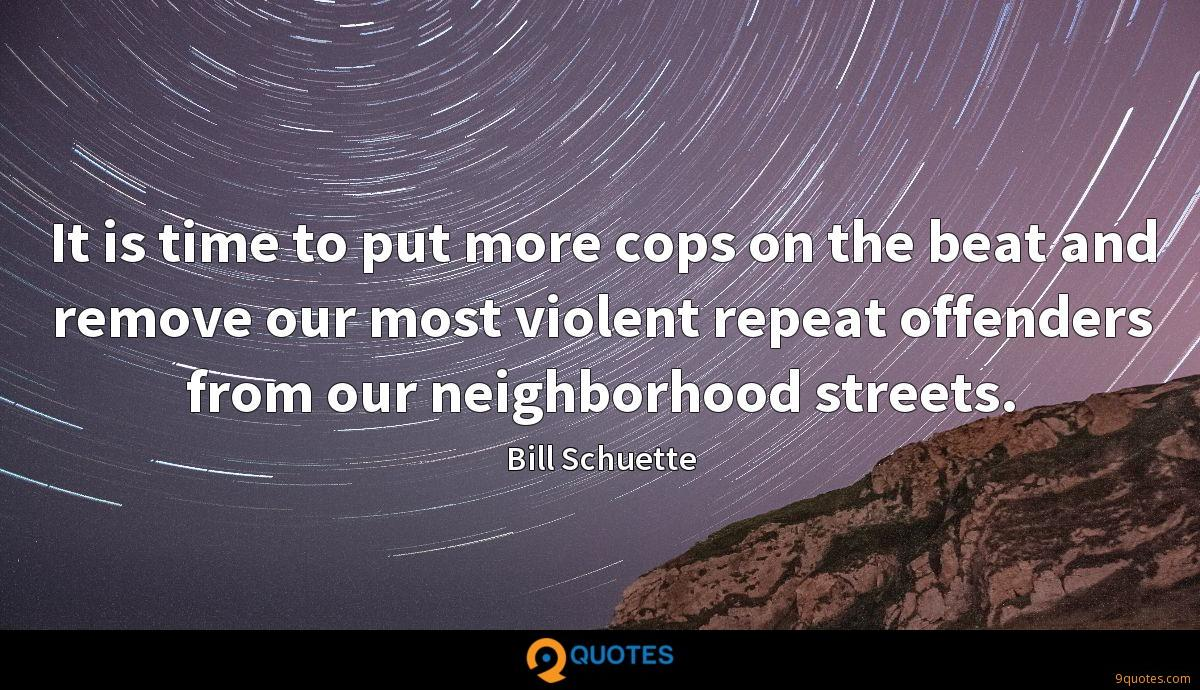 It is time to put more cops on the beat and remove our most violent repeat offenders from our neighborhood streets.