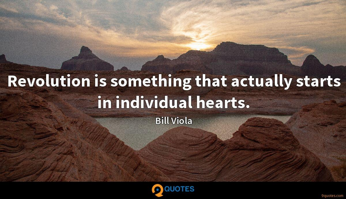 Revolution is something that actually starts in individual hearts.