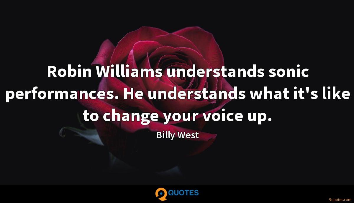 Robin Williams understands sonic performances. He understands what it's like to change your voice up.