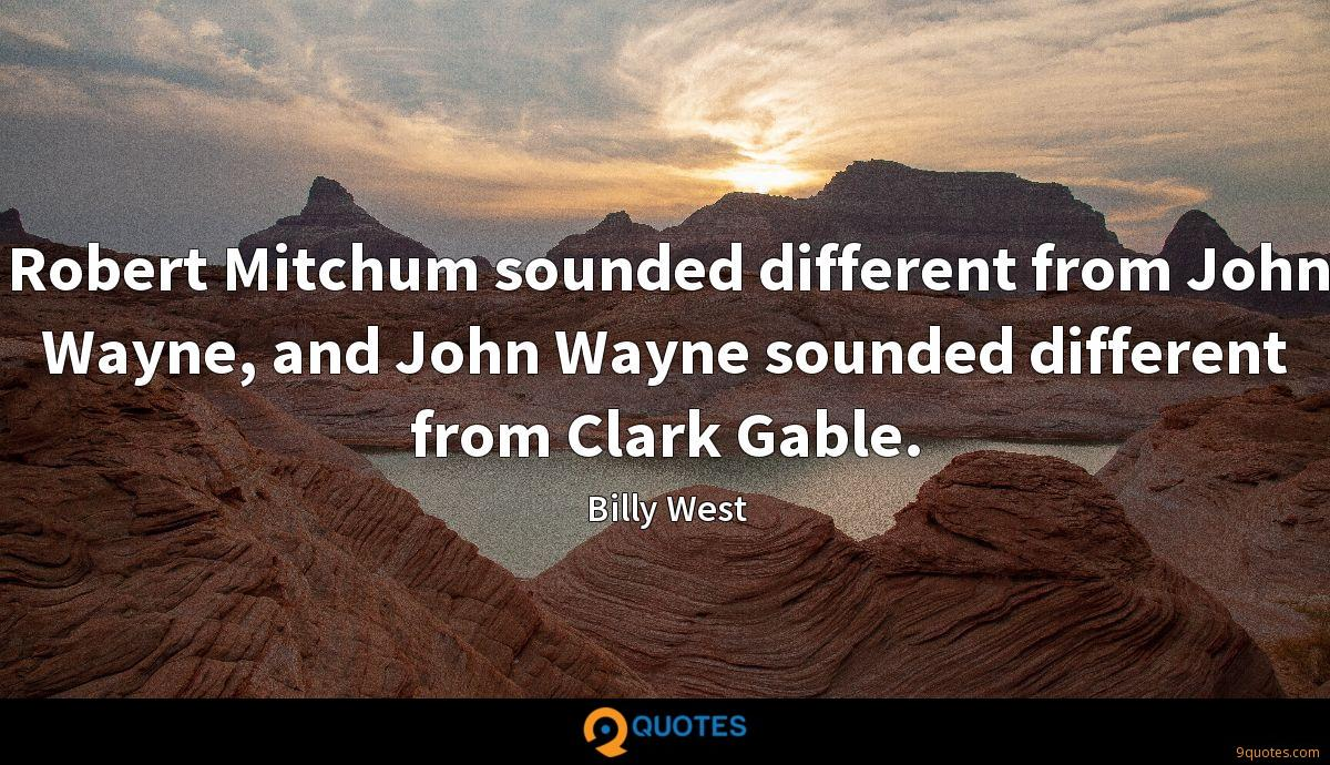 Robert Mitchum sounded different from John Wayne, and John Wayne sounded different from Clark Gable.