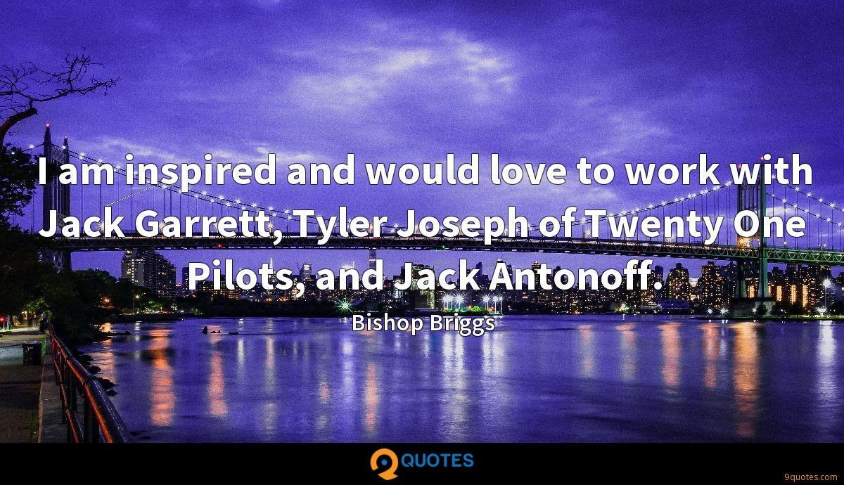I am inspired and would love to work with Jack Garrett, Tyler Joseph of Twenty One Pilots, and Jack Antonoff.