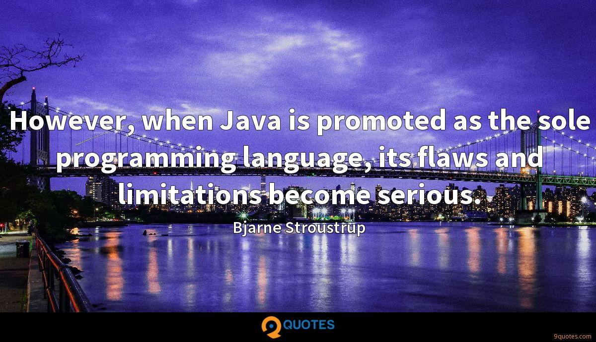 However, when Java is promoted as the sole programming language, its flaws and limitations become serious.