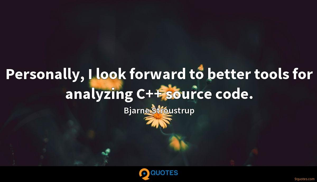 Personally, I look forward to better tools for analyzing C++ source code.