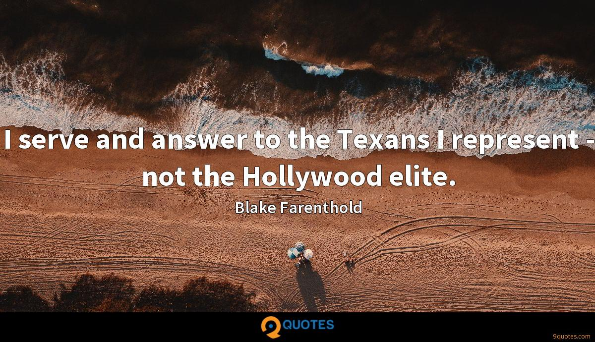 I serve and answer to the Texans I represent - not the Hollywood elite.