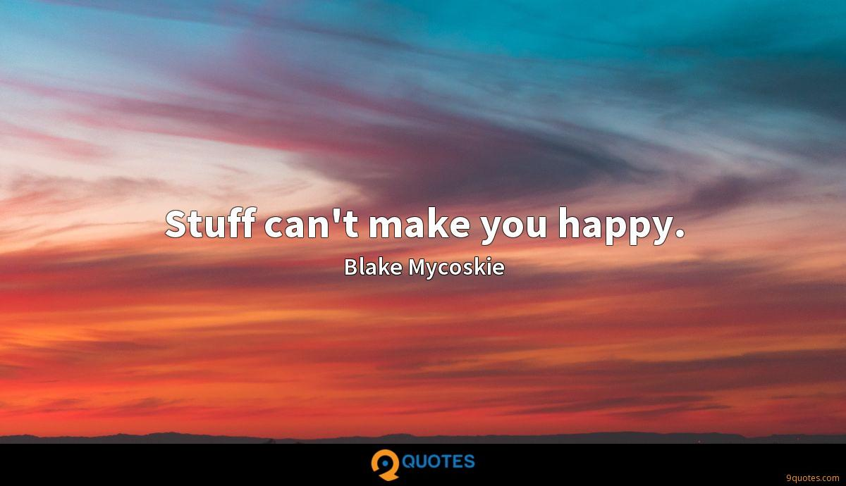 Stuff can't make you happy.