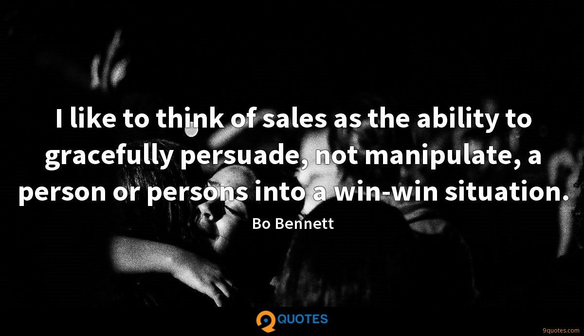 I like to think of sales as the ability to gracefully persuade, not manipulate, a person or persons into a win-win situation.