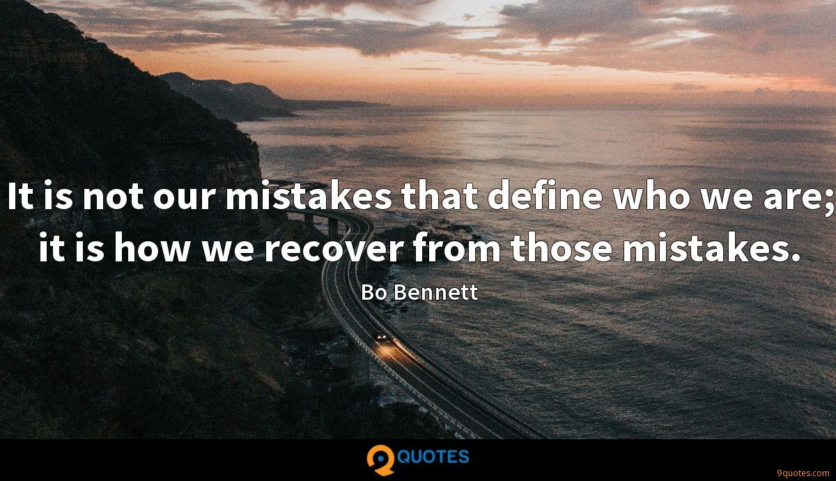 It is not our mistakes that define who we are; it is how we recover from those mistakes.