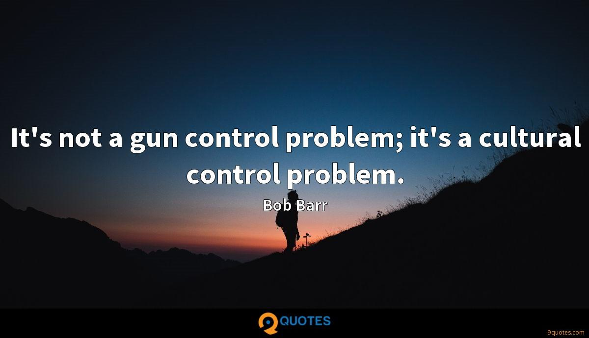 It's not a gun control problem; it's a cultural control problem.
