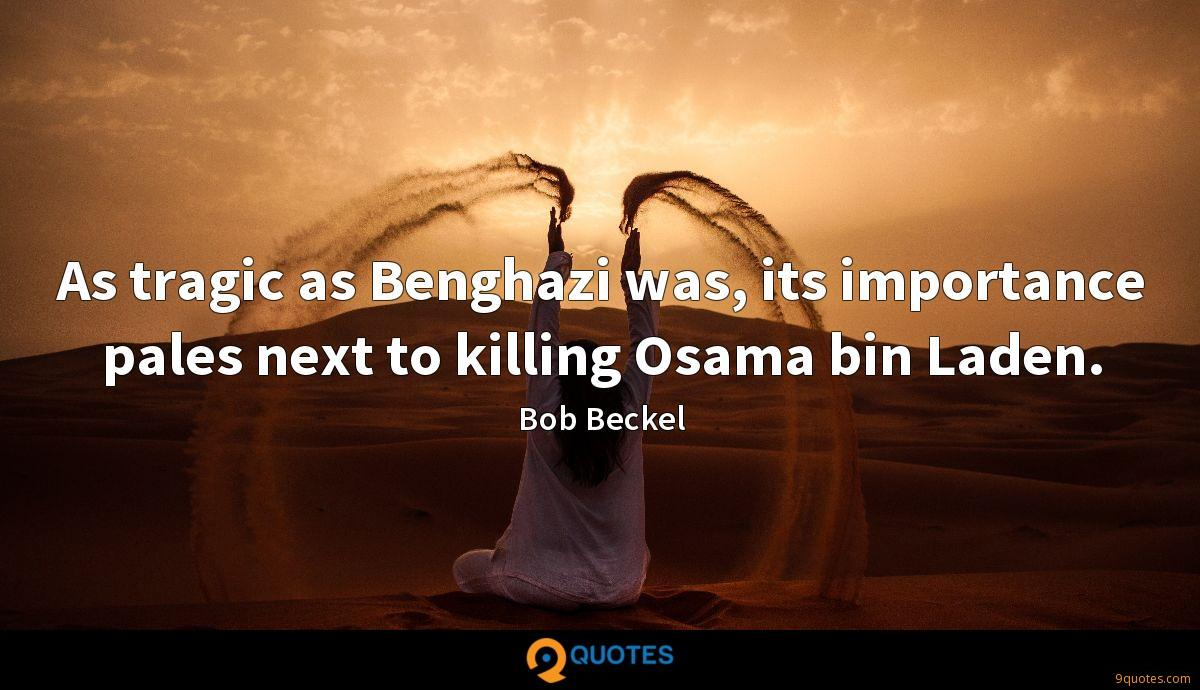As tragic as Benghazi was, its importance pales next to killing Osama bin Laden.