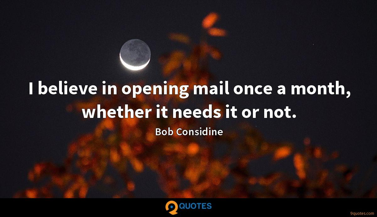 I believe in opening mail once a month, whether it needs it or not.