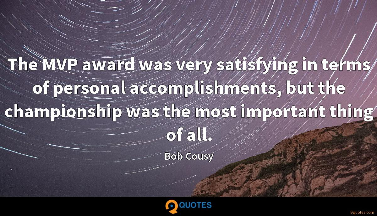 The MVP award was very satisfying in terms of personal accomplishments, but the championship was the most important thing of all.