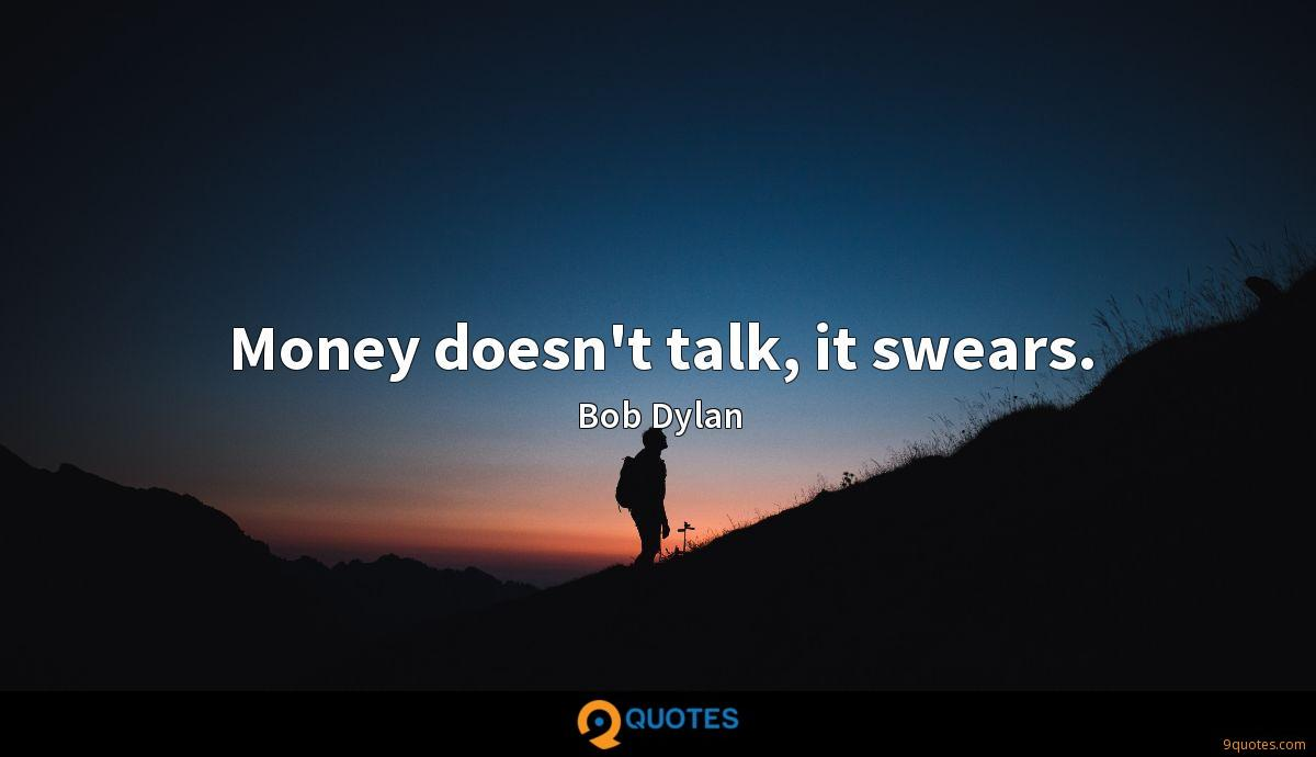 Money doesn't talk, it swears.