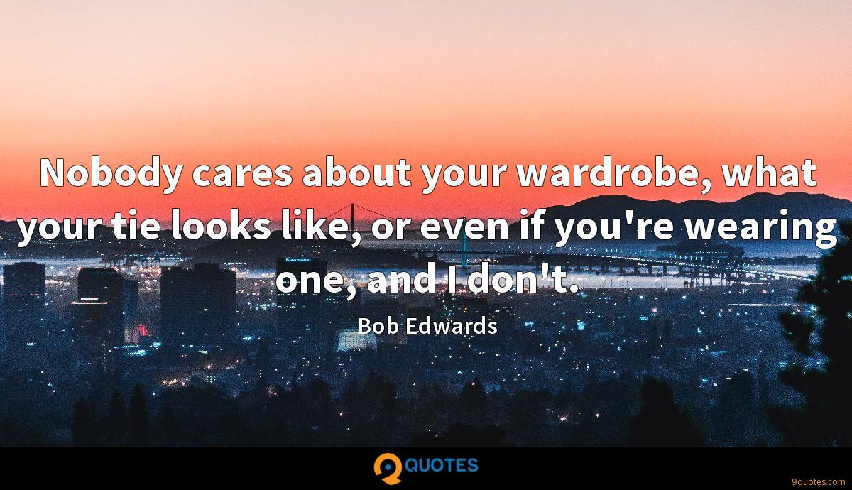 Nobody cares about your wardrobe, what your tie looks like, or even if you're wearing one, and I don't.