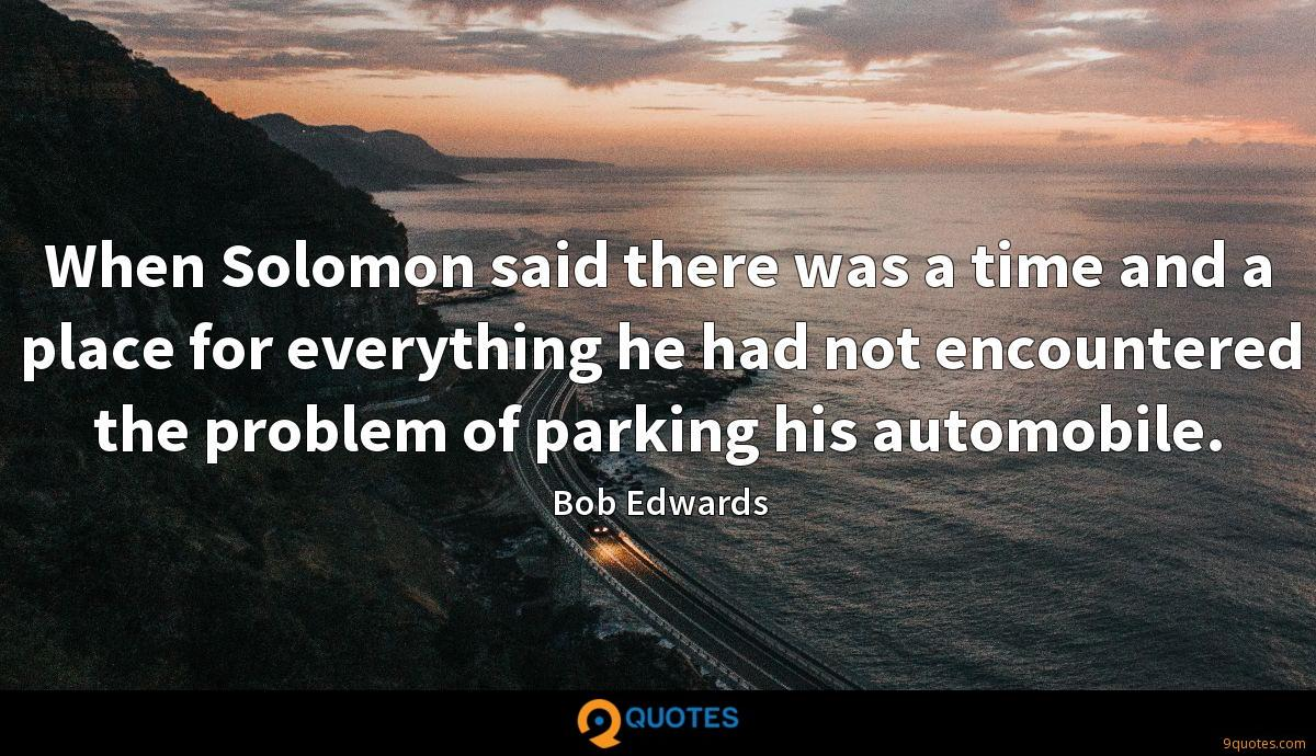 When Solomon said there was a time and a place for everything he had not encountered the problem of parking his automobile.