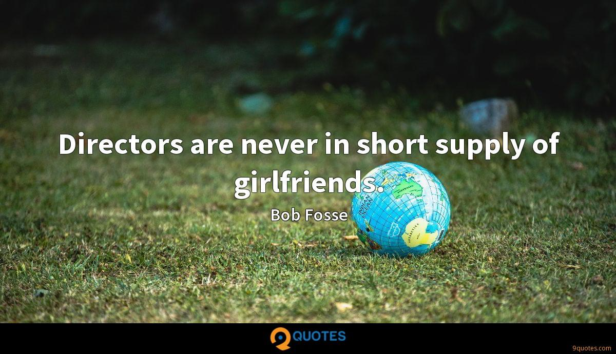 Directors are never in short supply of girlfriends.