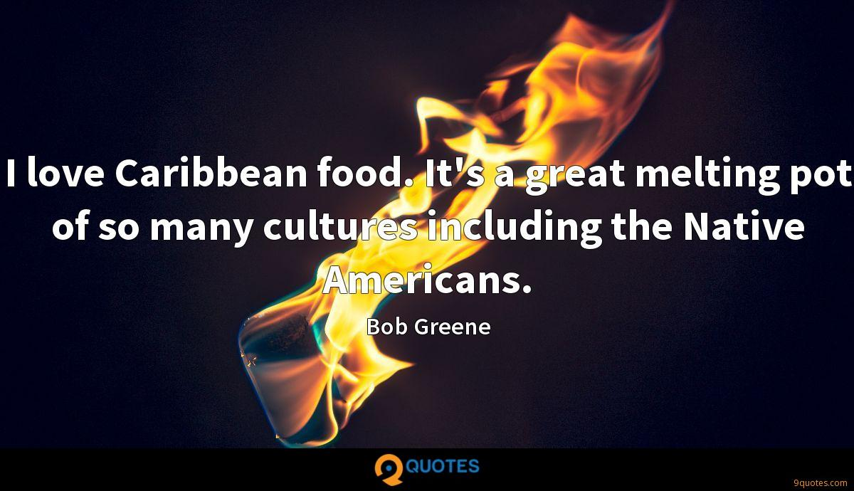 I love Caribbean food. It's a great melting pot of so many cultures including the Native Americans.