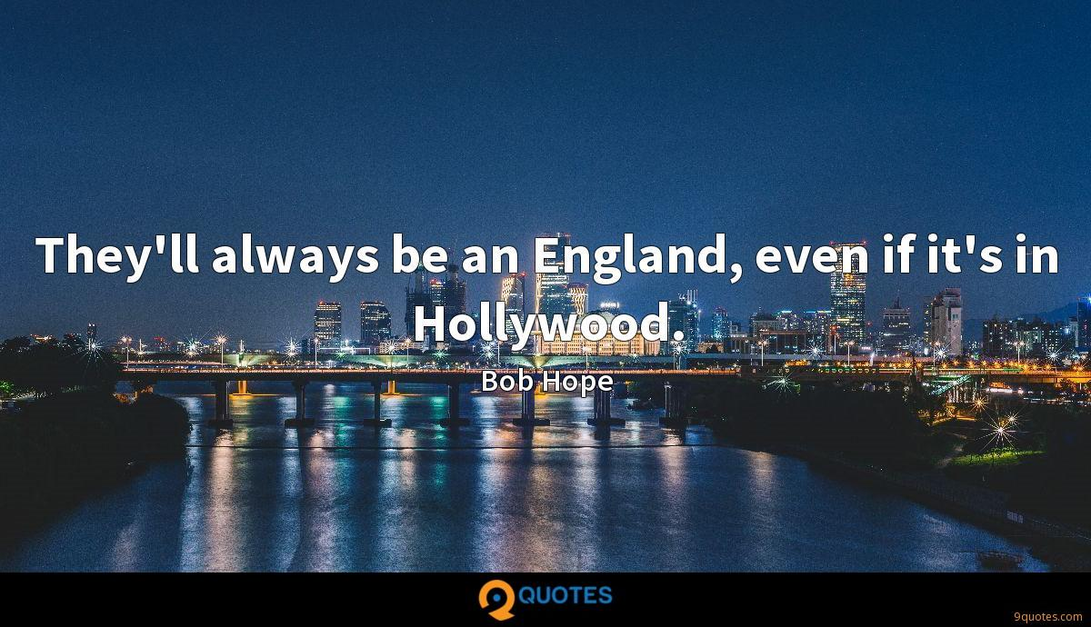 They'll always be an England, even if it's in Hollywood.