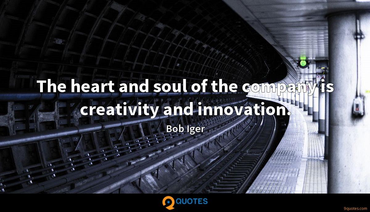 The heart and soul of the company is creativity and innovation.