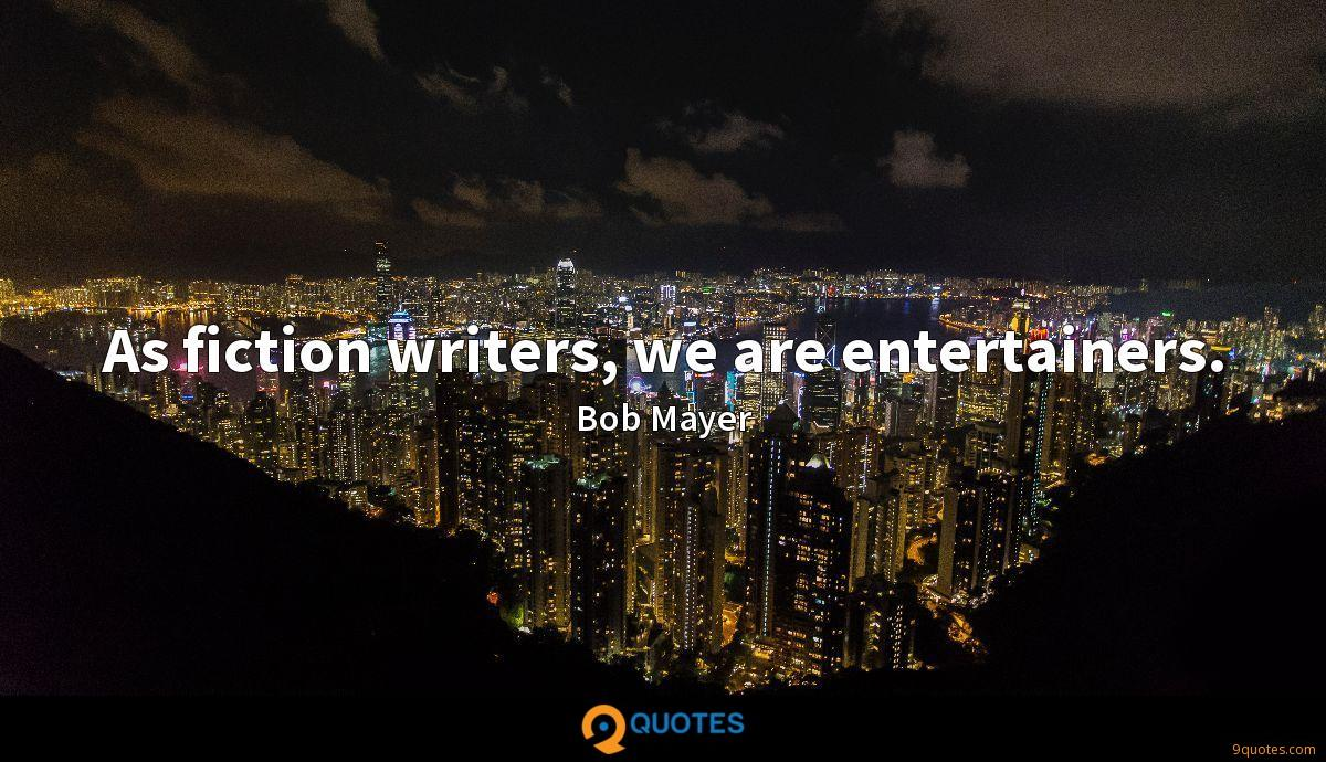 As fiction writers, we are entertainers.