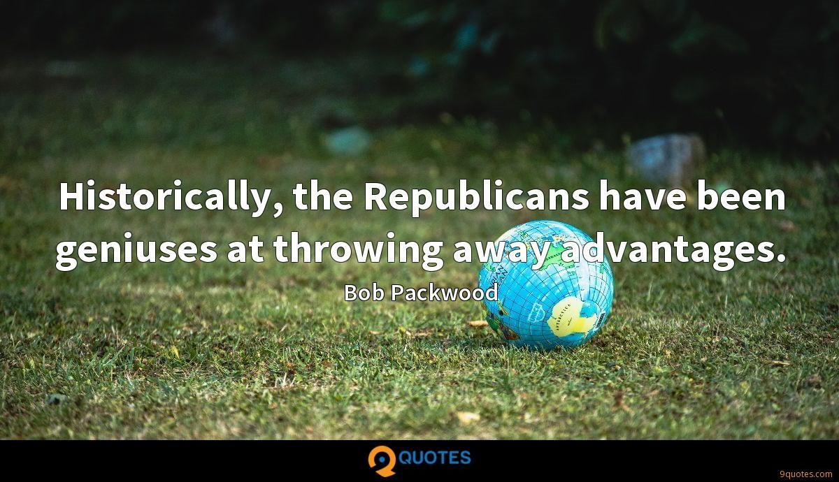 Historically, the Republicans have been geniuses at throwing away advantages.