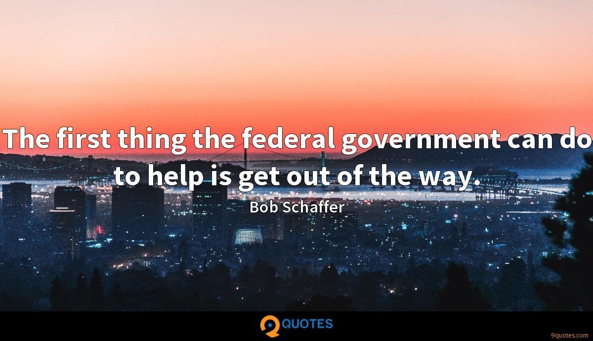 The first thing the federal government can do to help is get out of the way.