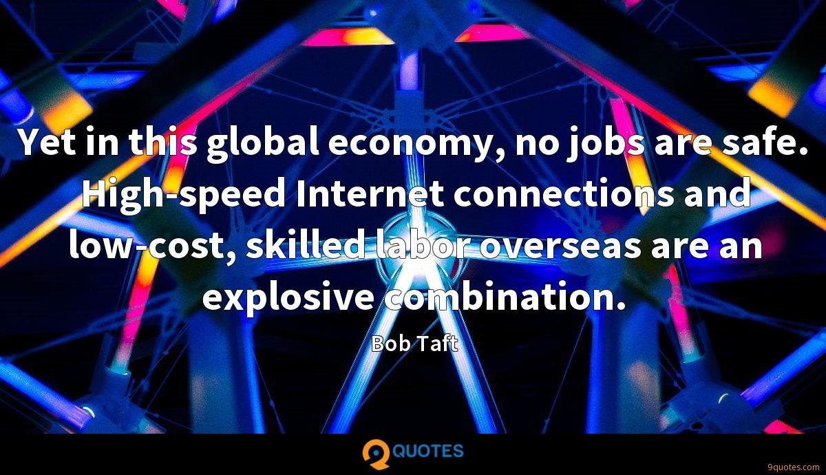 Yet in this global economy, no jobs are safe. High-speed Internet connections and low-cost, skilled labor overseas are an explosive combination.