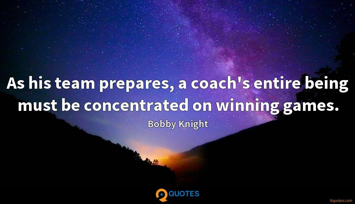 As his team prepares, a coach's entire being must be concentrated on winning games.
