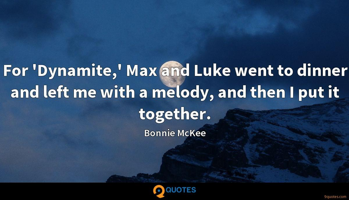 For 'Dynamite,' Max and Luke went to dinner and left me with a melody, and then I put it together.