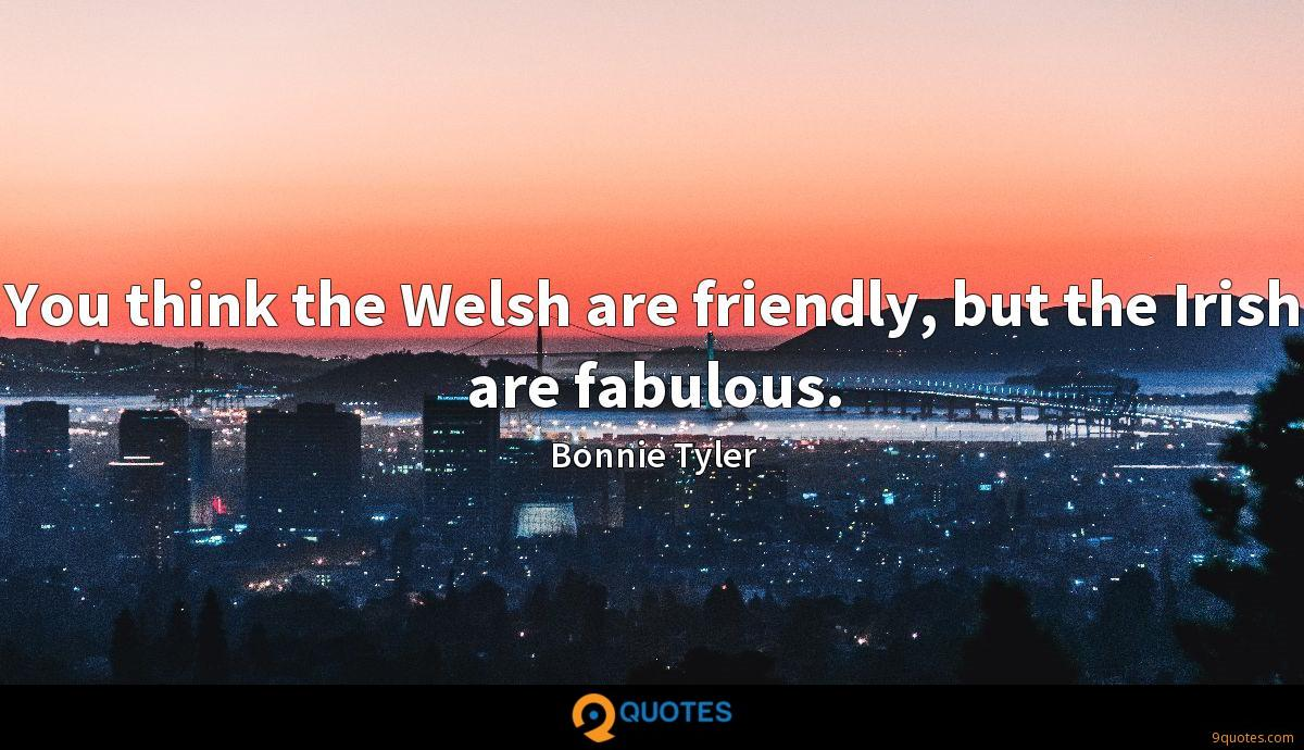 You think the Welsh are friendly, but the Irish are fabulous.