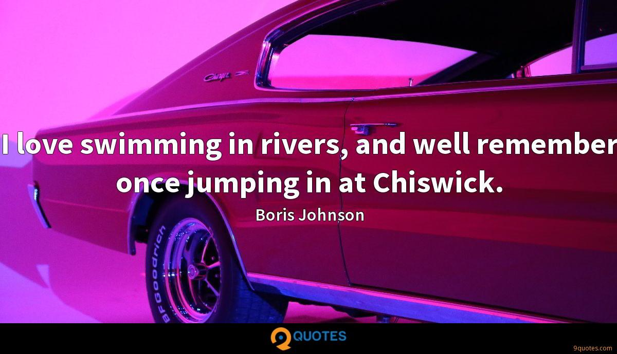 I love swimming in rivers, and well remember once jumping in at Chiswick.