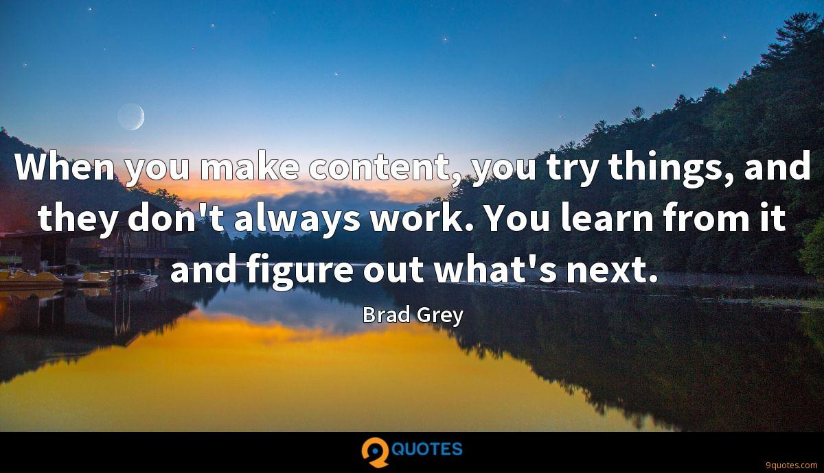 When you make content, you try things, and they don't always work. You learn from it and figure out what's next.