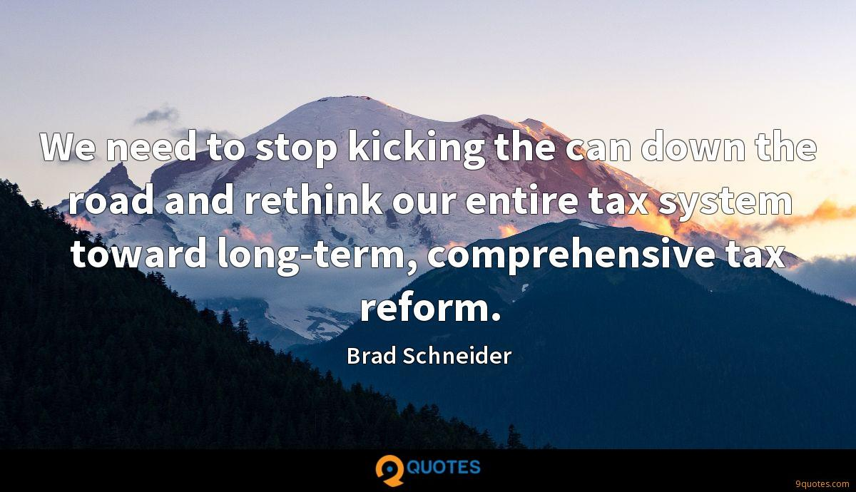 We need to stop kicking the can down the road and rethink our entire tax system toward long-term, comprehensive tax reform.