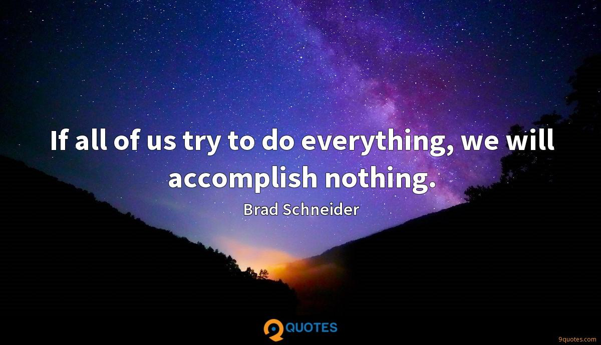 If all of us try to do everything, we will accomplish nothing.