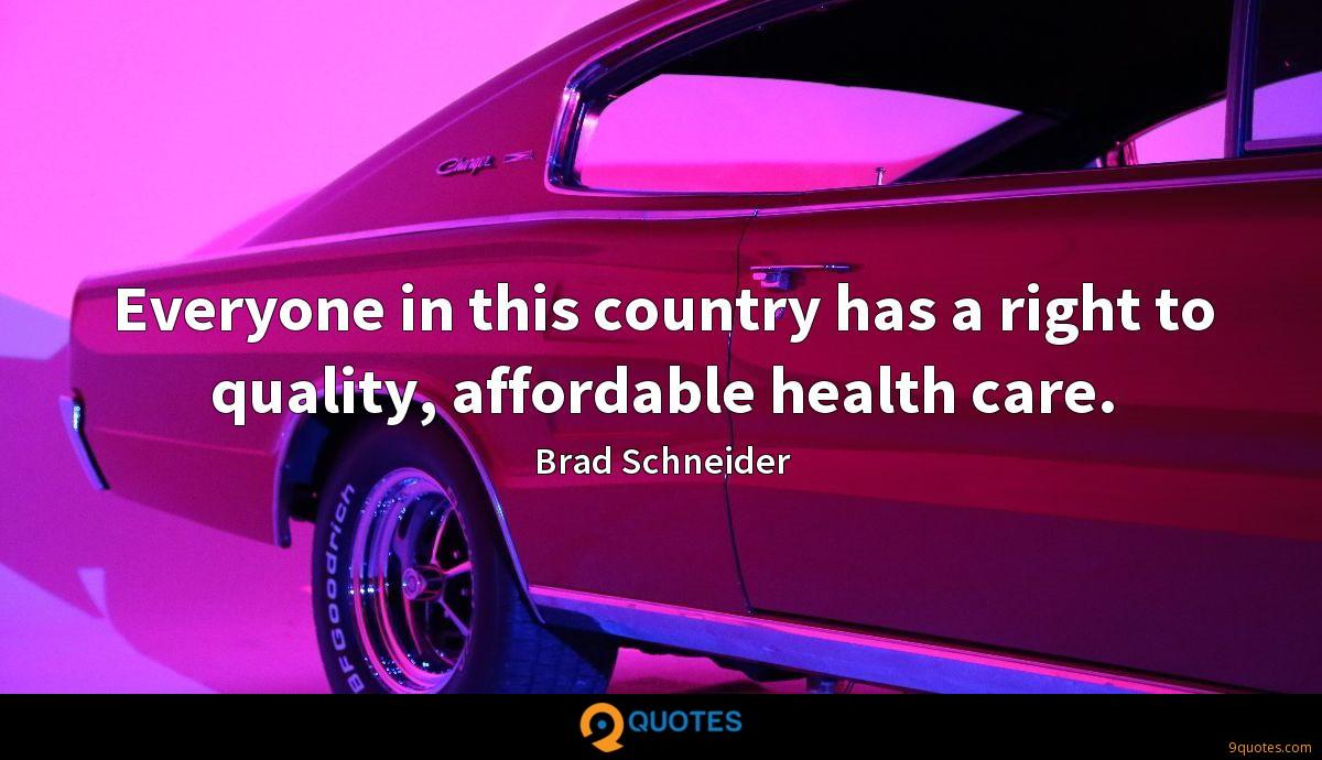 Everyone in this country has a right to quality, affordable health care.