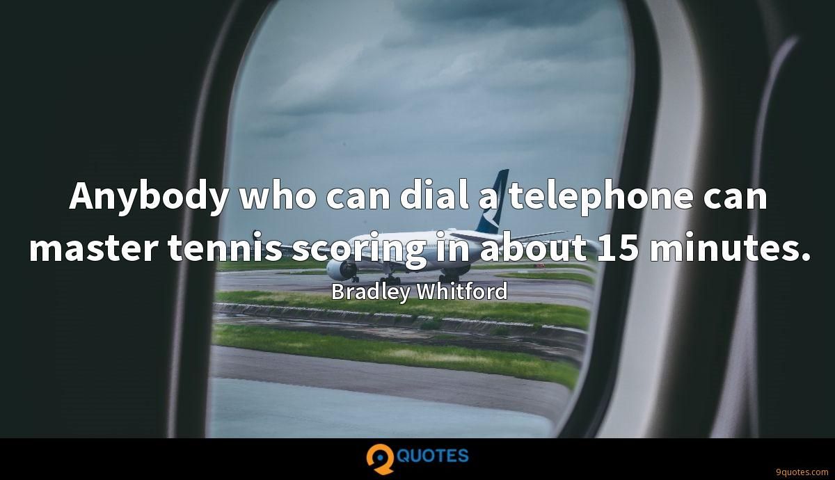 Anybody who can dial a telephone can master tennis scoring in about 15 minutes.