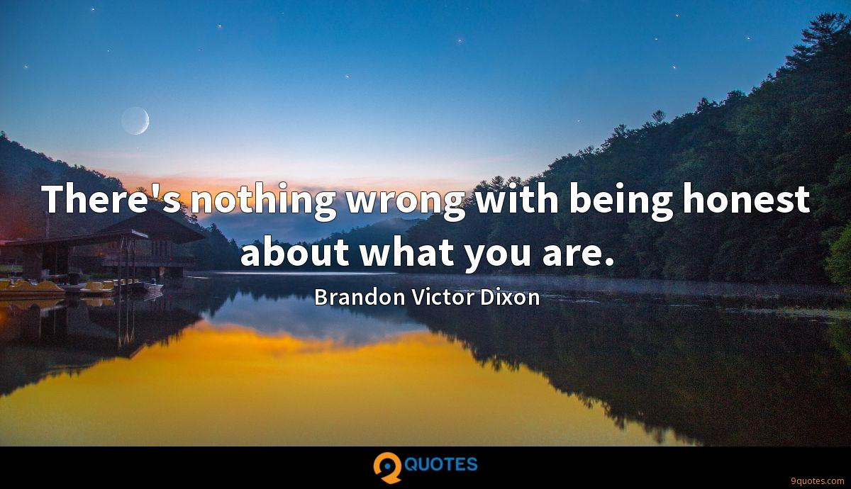 There's nothing wrong with being honest about what you are.