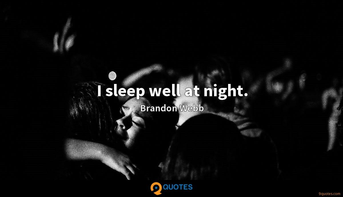 I sleep well at night.