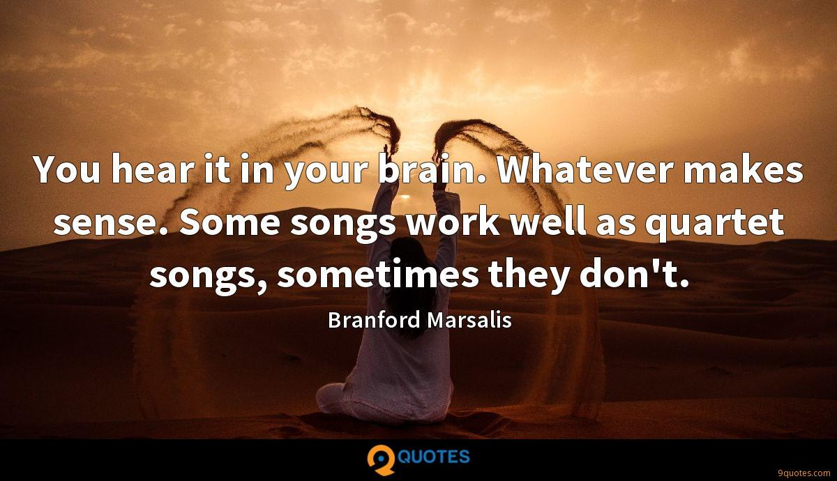 You hear it in your brain. Whatever makes sense. Some songs work well as quartet songs, sometimes they don't.