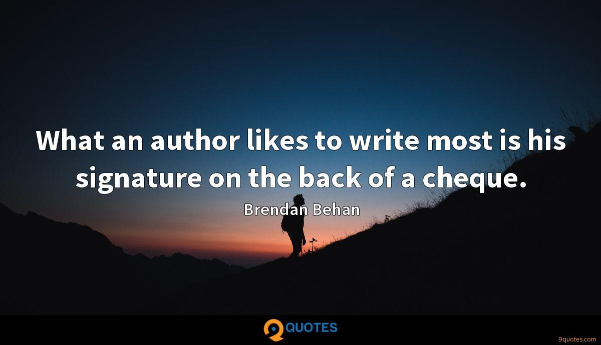 What an author likes to write most is his signature on the back of a cheque.