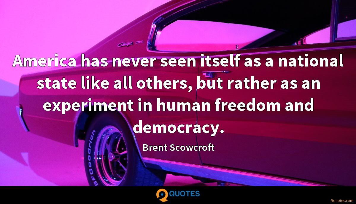 America has never seen itself as a national state like all others, but rather as an experiment in human freedom and democracy.