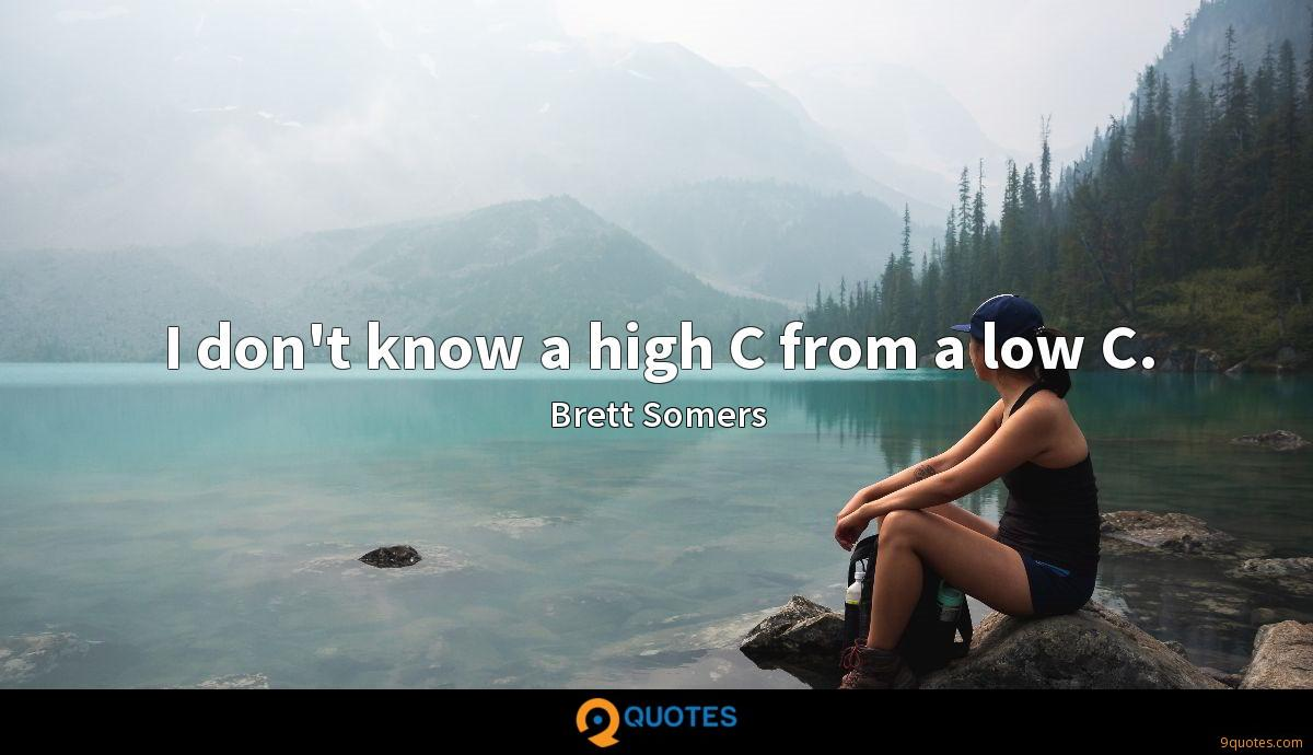 I don't know a high C from a low C.