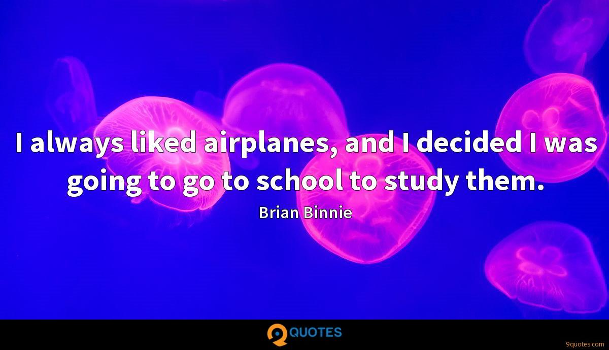 I always liked airplanes, and I decided I was going to go to school to study them.