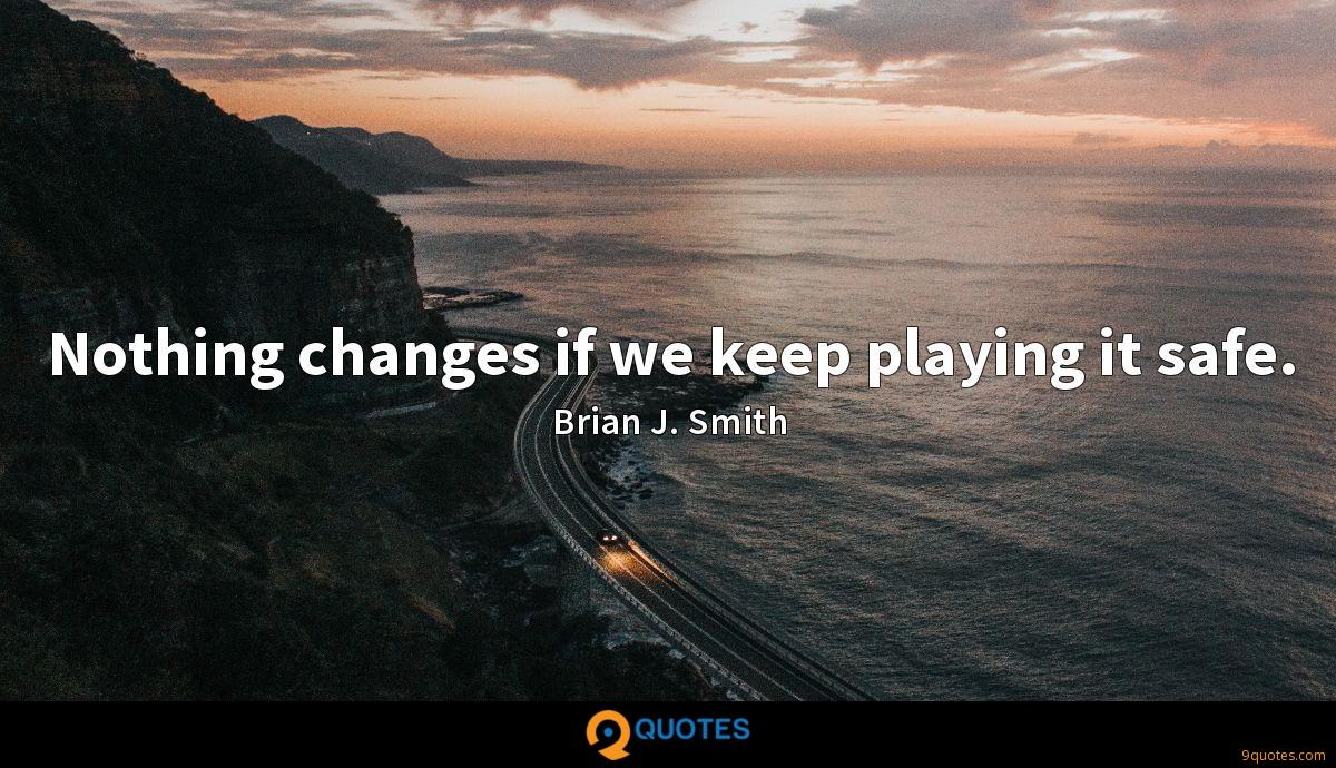 Nothing changes if we keep playing it safe.