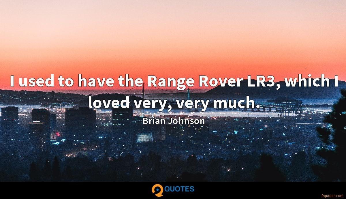 I used to have the Range Rover LR3, which I loved very, very much.
