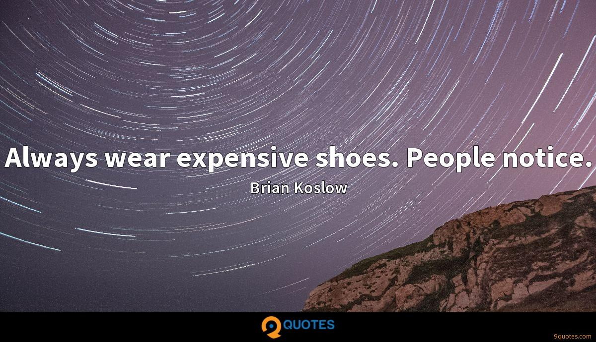 Always wear expensive shoes. People notice.